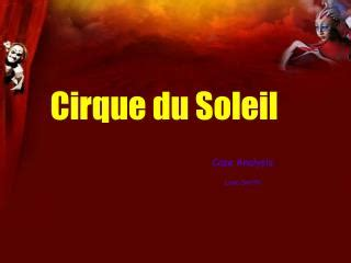 CIRQUE DU SOLEIL CASE ANALYSIS by an investigation of the